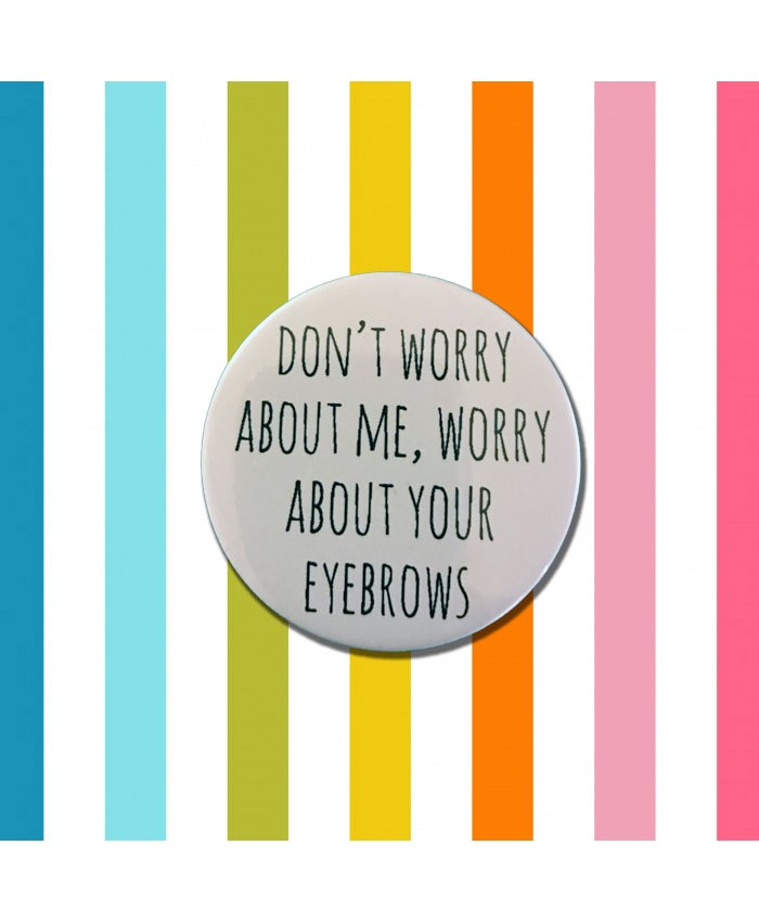 Don't Worry About Me Badge