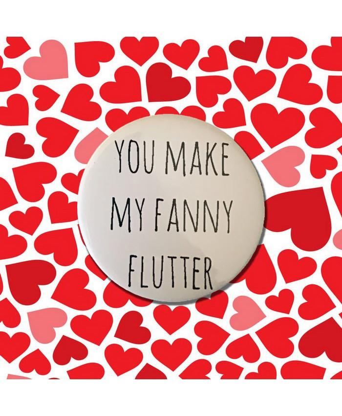 You Make my Fanny Flutter Badge