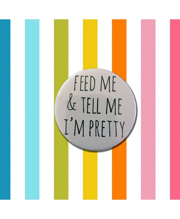 Feed Me & Tell Me I'm Pretty Badge