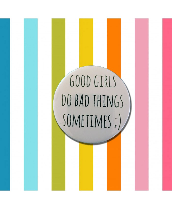 Good Girls Do Bad Things Sometimes Badge
