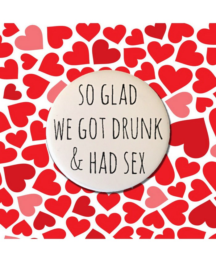 So Glad We Got Drink & Had Sex Badge