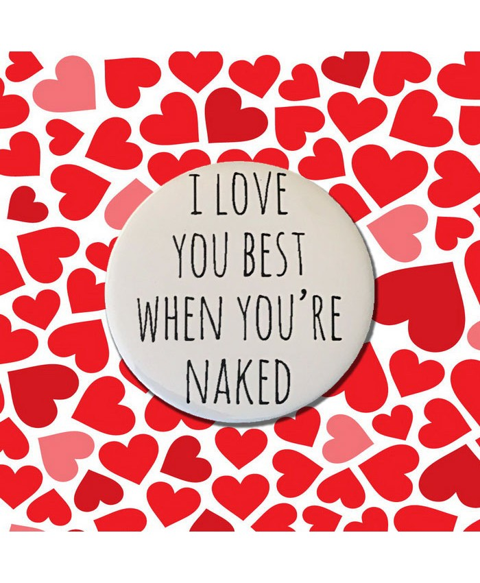 I Love You the best when You're Naked Badge