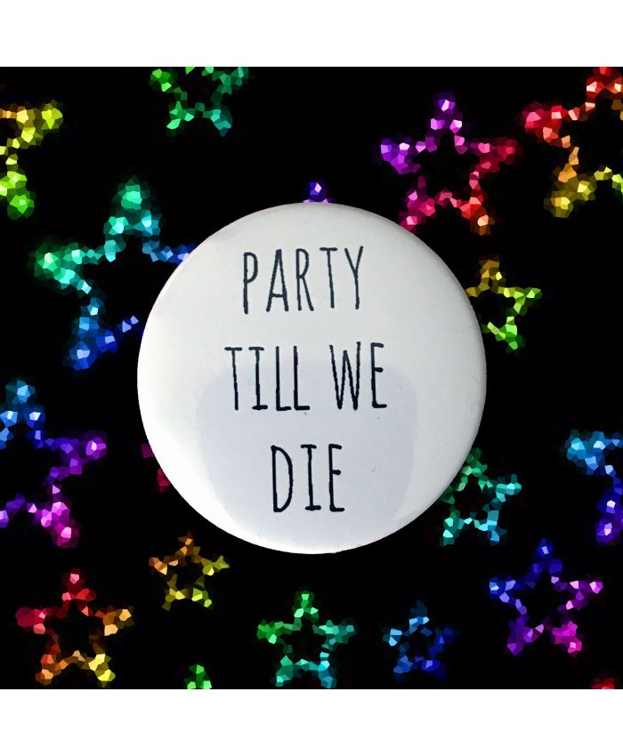 Party Till We Die Badge