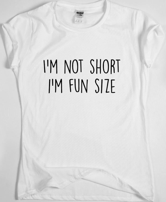 I'm Not Short, I'm Fun Size Tee
