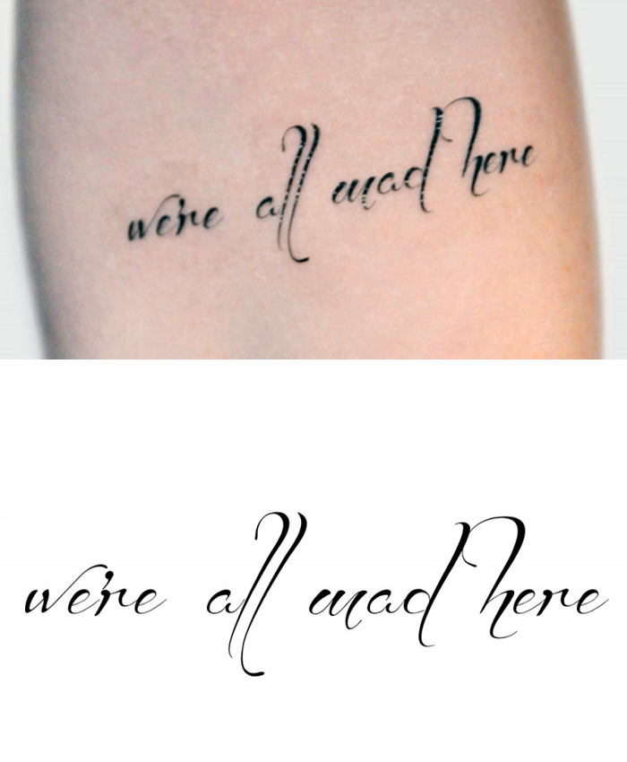were all mad here tattoo font images galleries with a bite. Black Bedroom Furniture Sets. Home Design Ideas